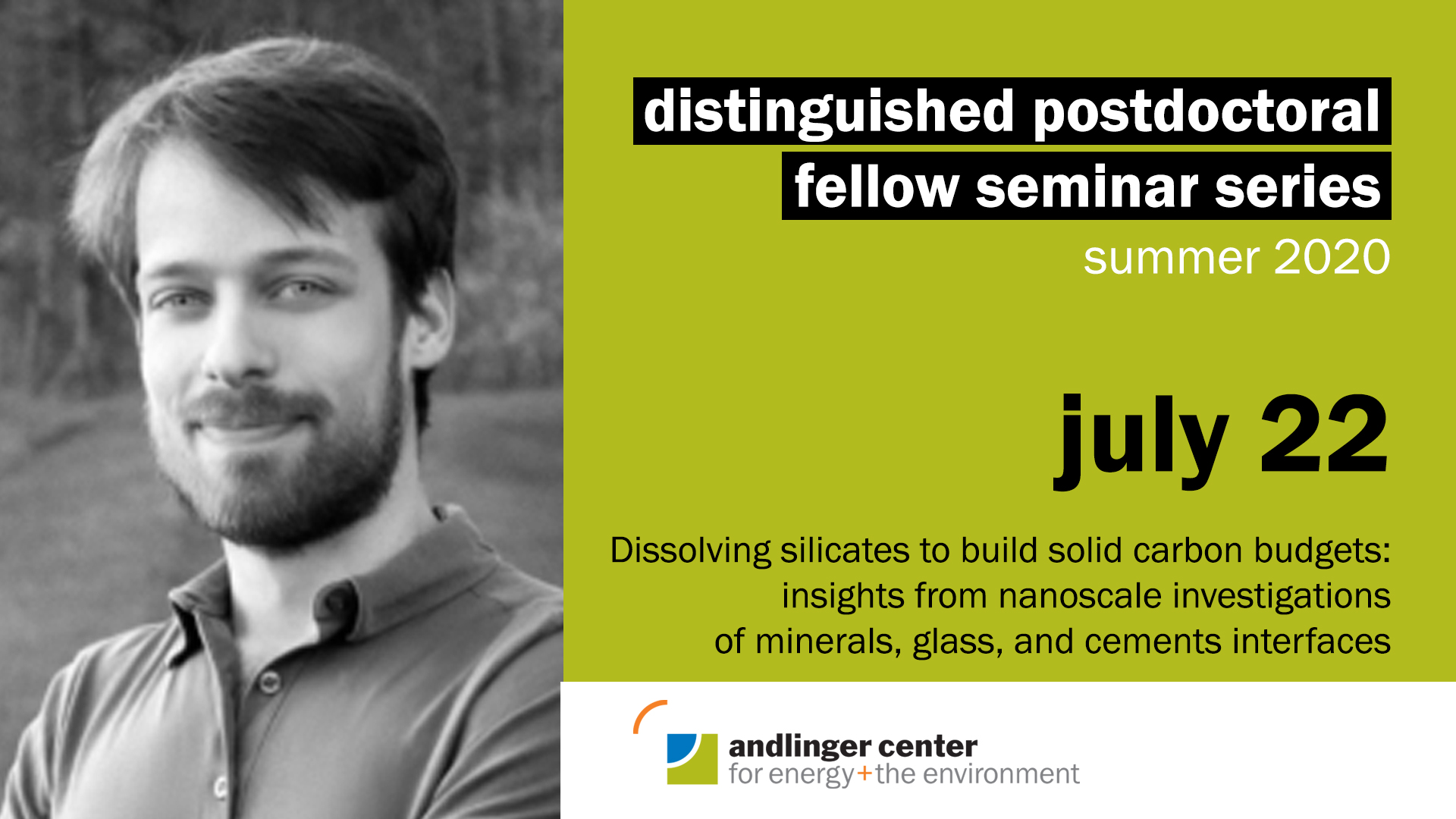 July 22 at 2pmWild focuses on the mechanisms underlying the alteration of silicate materials, including minerals, glasses, and cements. In particular, silicate alteration rates have important implications for the long-term carbon cycle, the durability of urban infrastructure, and the feasibility of several low-carbon energy technologies, including green cements, carbon capture and storage, and radioactive waste storage.Website