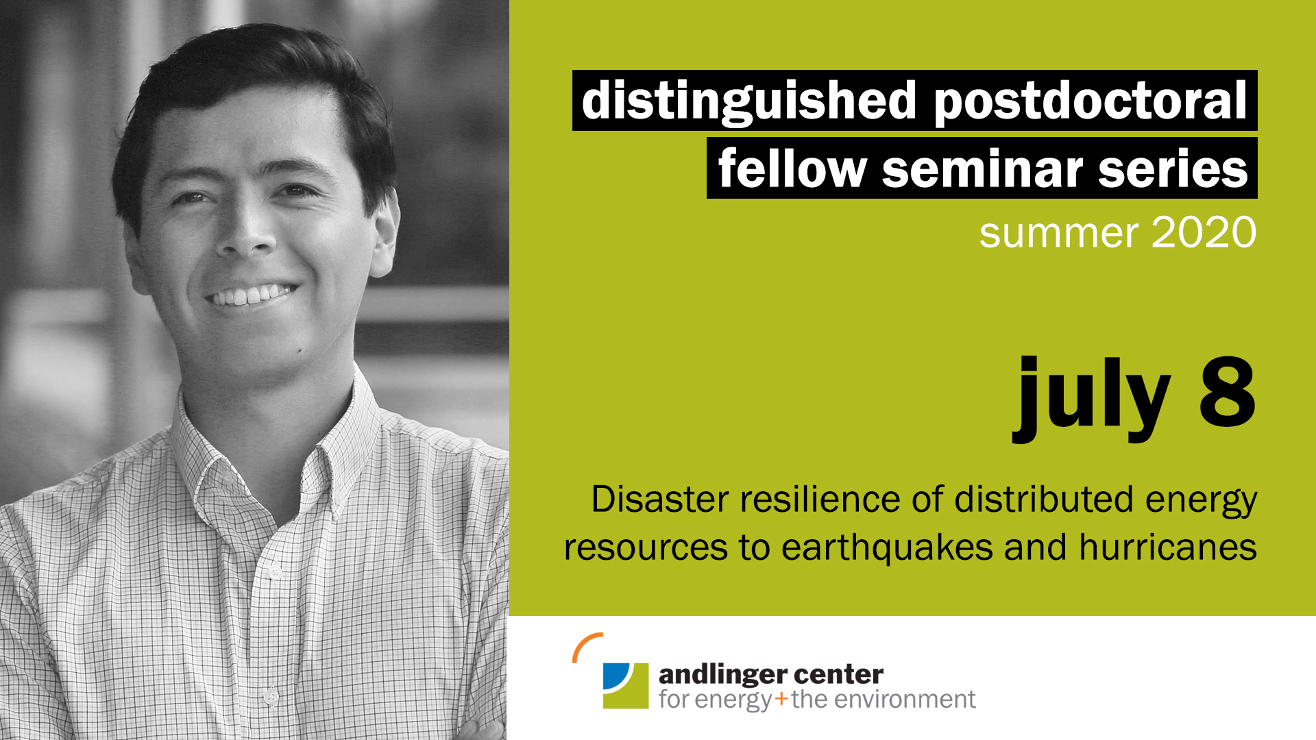 """July 8 at 4pm  Ceferino earned his doctoral degree in civil and environmental engineering at Stanford University where he studied the effects of large earthquakes on multiple urban systems including the power system. His thesis also focused on the policy implications for earthquake emergency planning and how to optimize the flow of patients, caregiving resources, and traffic during disaster responses.  At Princeton University, Ceferino works with Ning Lin, associate professor of civil and environmental engineering. Ceferino's work leverages Lin's expertise in hurricane and climate change modeling to model power systems during hurricanes, and provide solutions for more resilient infrastructure. Ceferino also works with researchers focusing on zero-carbon resources in the Andlinger Center.Twitter 